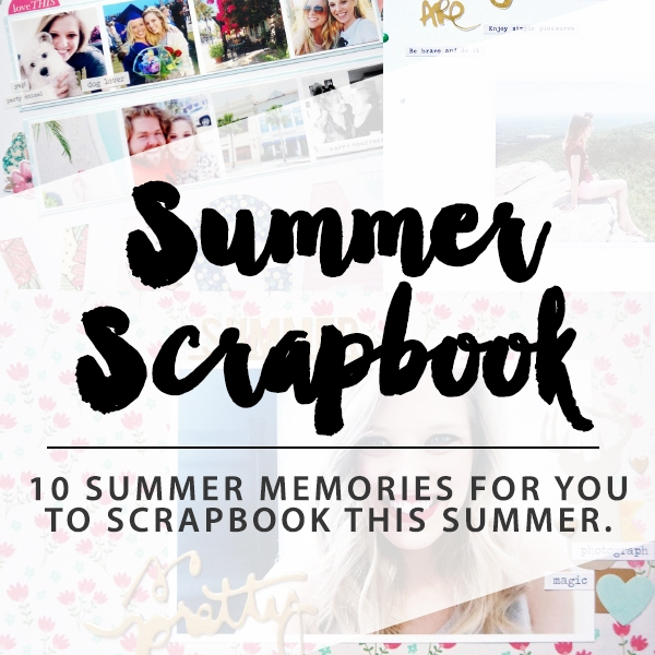 10 Summer Memories to Scrapbook