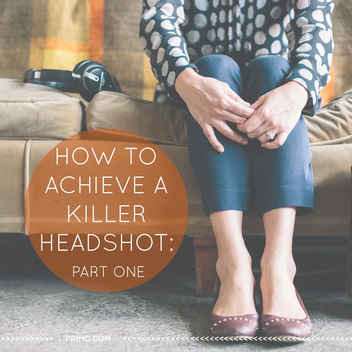 How To Achieve A Killer Headhot: Part 1, Prim'd Marketing blog