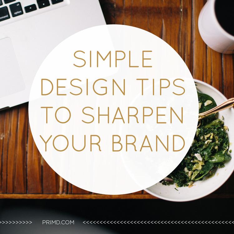 Simple Design Tips To Sharpen Your Brand - Prim'd Marketing blog