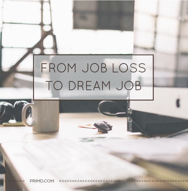 From Job Loss To Dream Job - Prim'd Marketing blog
