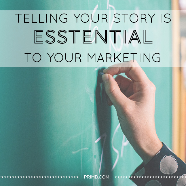 Telling Your Story Is Essential To Your Marketing