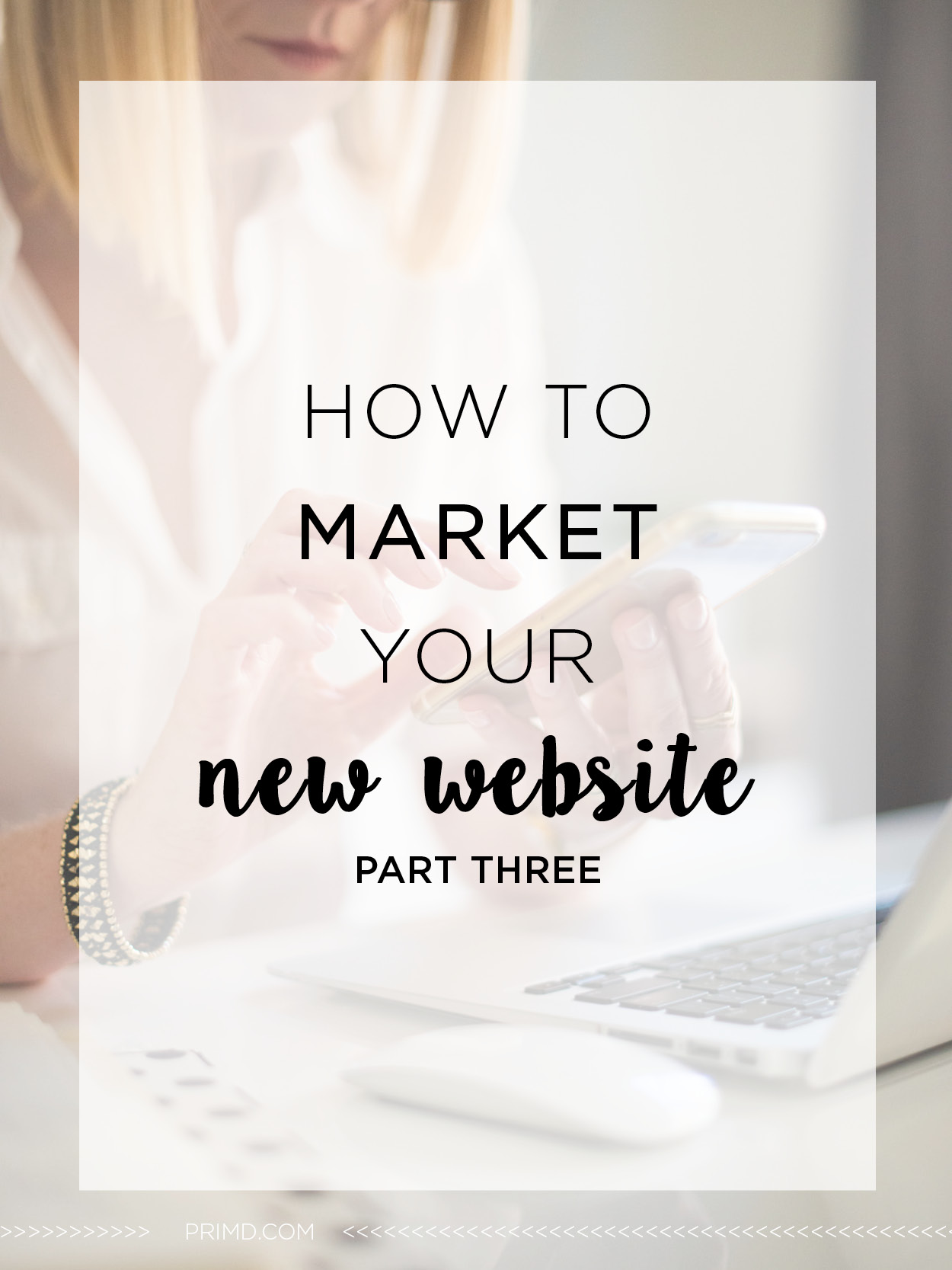 Primd Marketing - How to Market Your New Website - Part 3