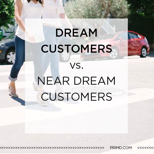 Primd Marketing - Dream Customers vs Near Dream Customers
