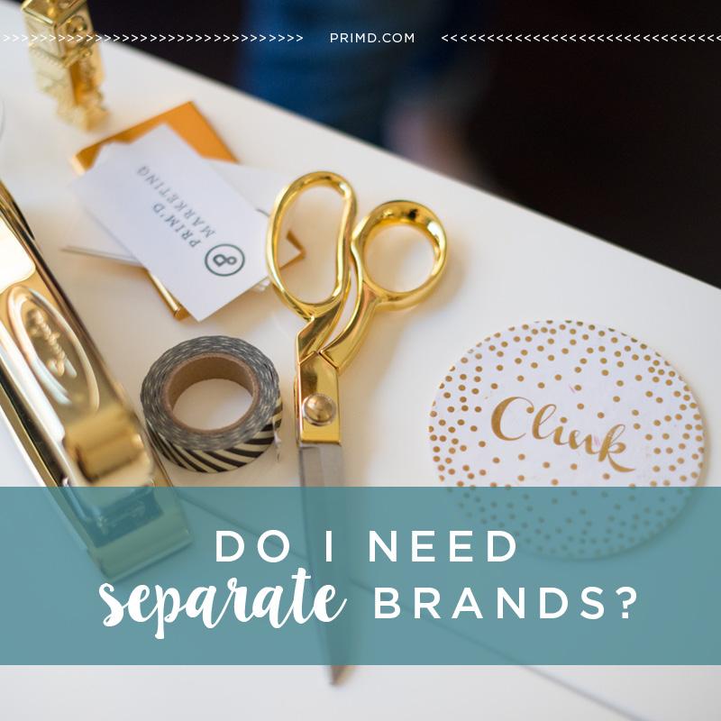 Primd Marketing - Do I Need Separate Brands