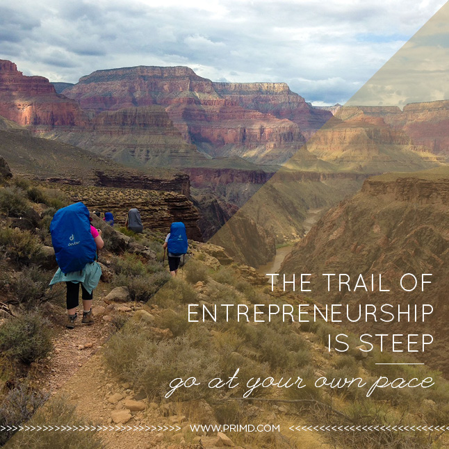 The Trail Of Entrepreneurship Is Steep ( Go At Your Own Pace) - Prim'd Marketing blog