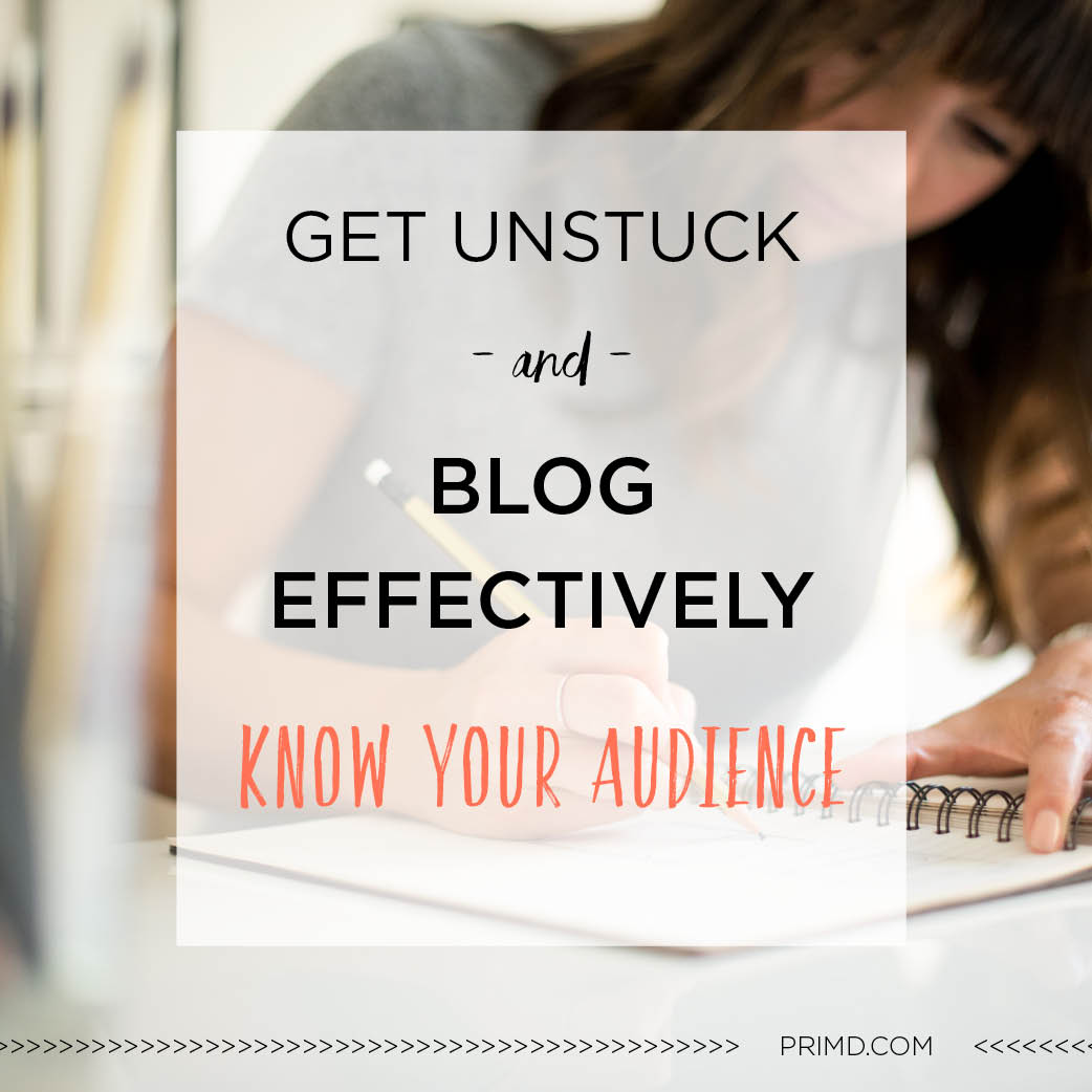 Ho To Get Unstuck & Blog Effectively (KnowYour Audience)