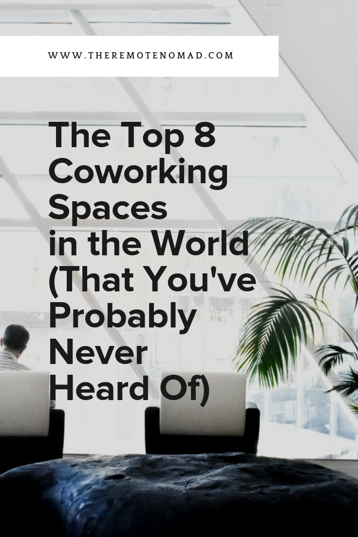 The Top 8 Co-Working Spaces in the World That You've Probably Never Heard Of The Remote Nomad.png.png