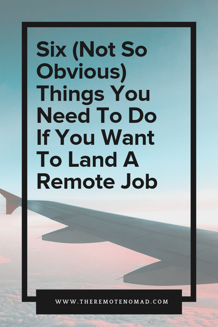 Six (Not So Obvious) Things You Need To Do If You Want To Land A Remote Job.png