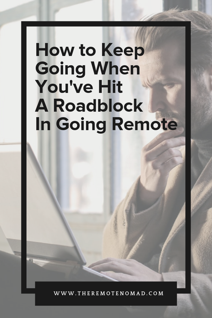 How to Keep Going When You've Hit  A Roadblock  In Going Remote.png