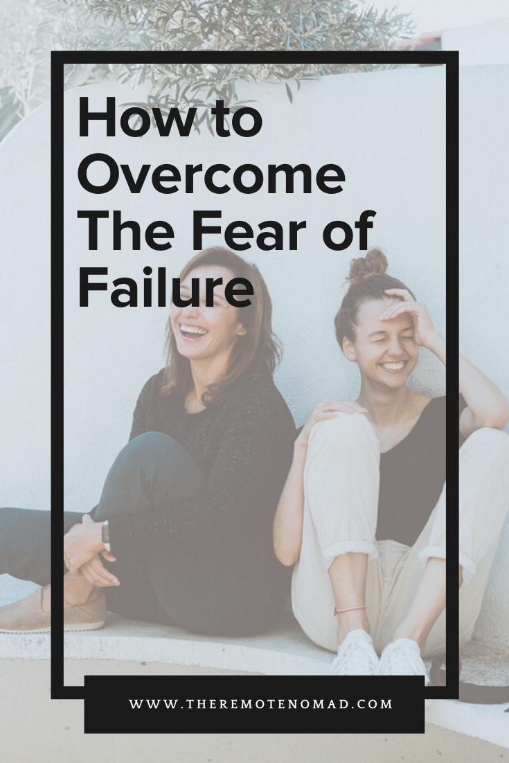 How to Overcome The Fear of Failure The Remote Nomad Blog.png