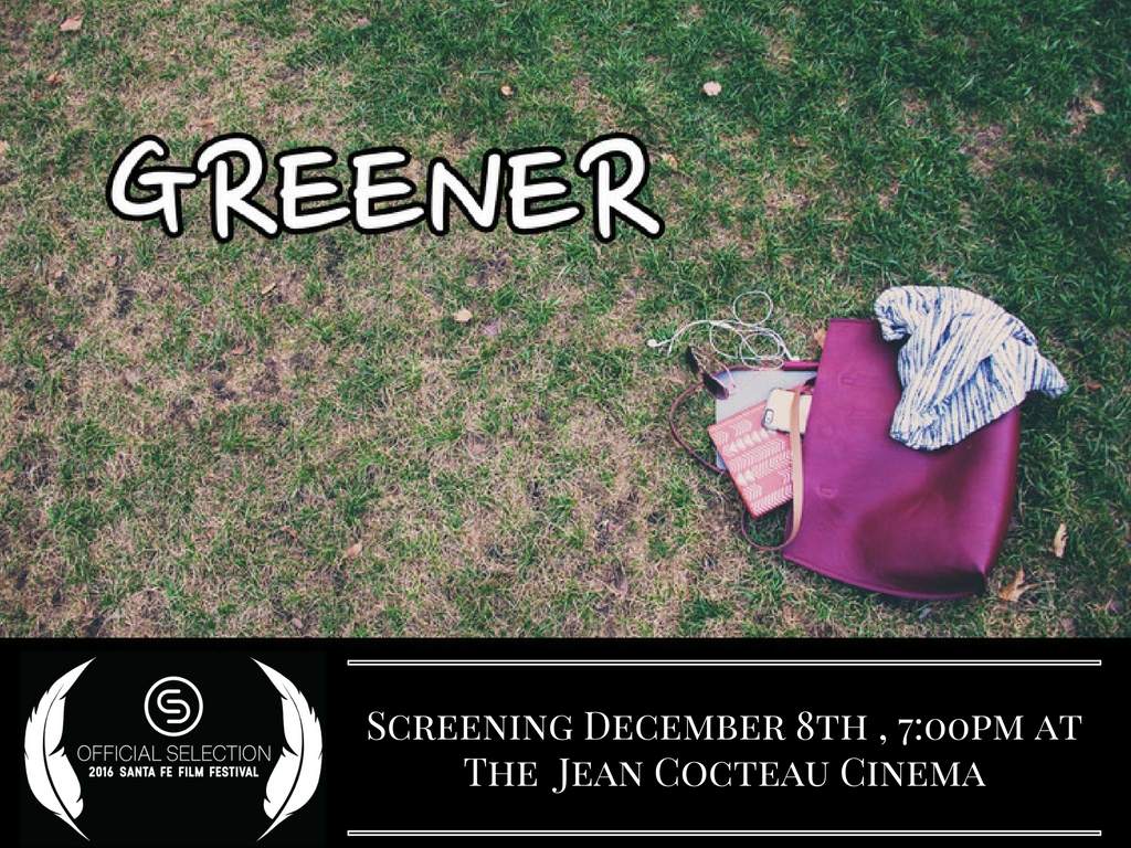 I am beyond excited to announce that Greener has been selected into the 2016 Santa Fe Film Festival!