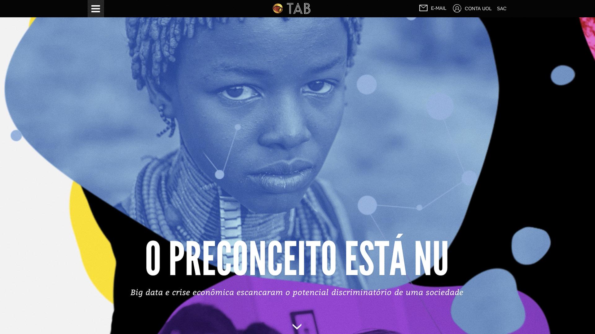 The project helped to raise the debate about how algorithmsand Big Data can also replicatea prejudice behavior. - tab.uol.com.br/preconceito