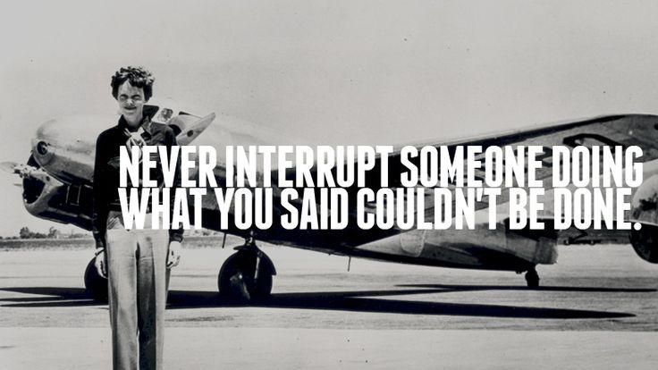 """""""Haters gonna hate."""" -Amelia Earhart [paraphrased]"""