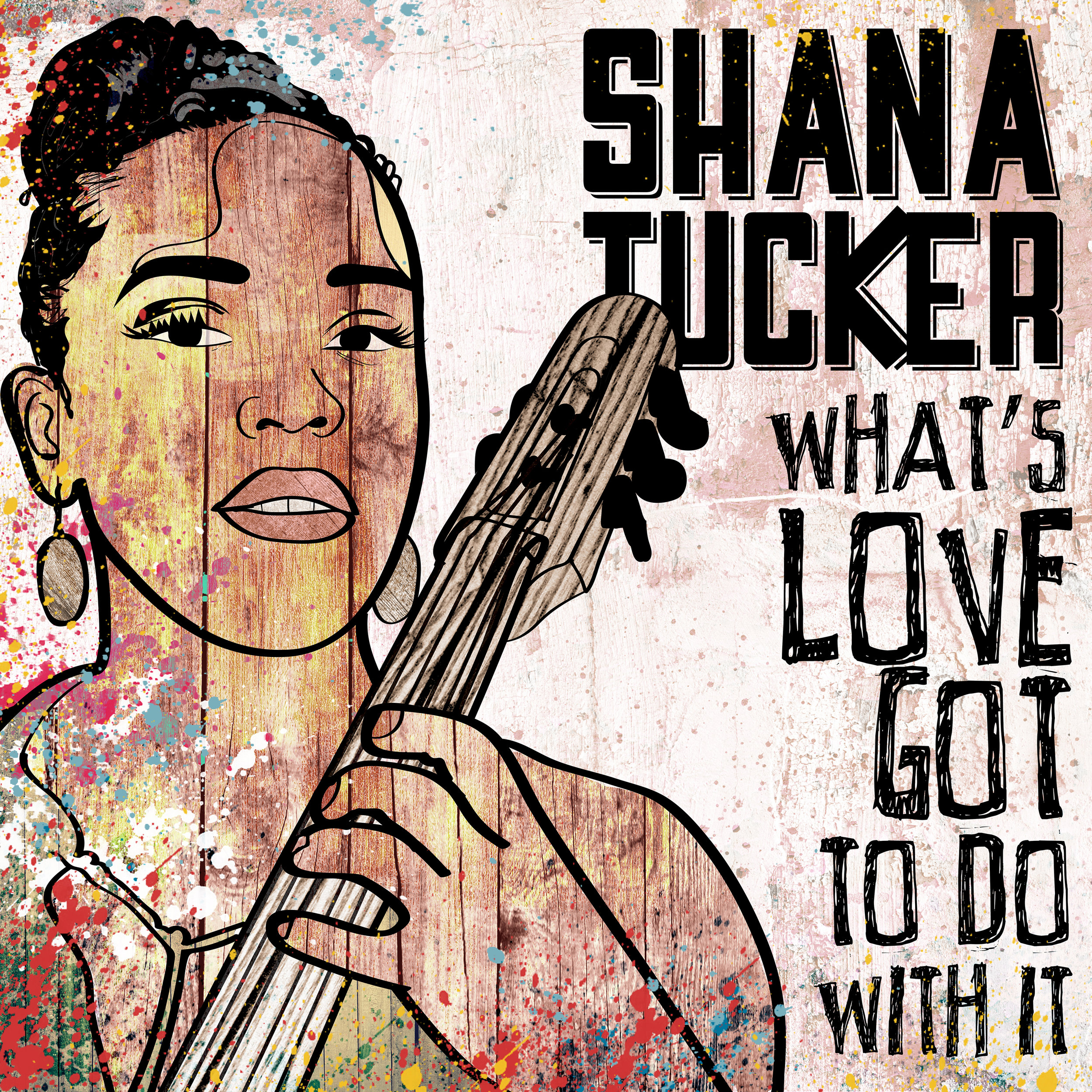 What's Love Got To Do With It | Shana Tucker