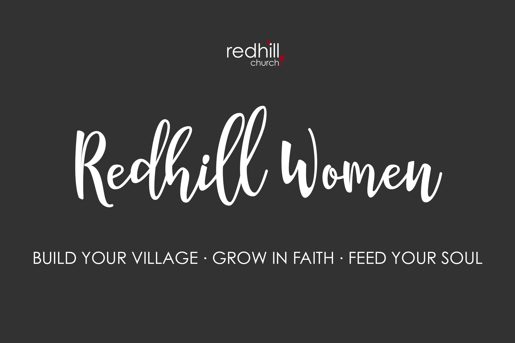 Redhill Women: build your village, grow in faith, feed your soul.