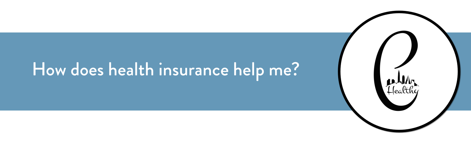 How does health insurance help me?