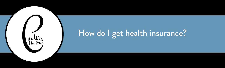 How do I get health insurance?