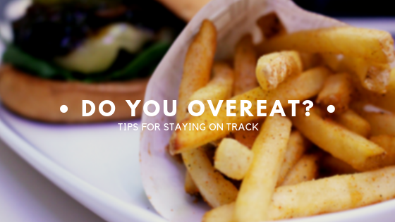 Tips for staying on track. Do you overeat?