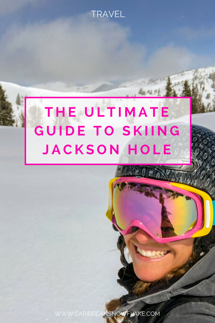 A guide to skiing in Jackson Hole - www.caribbeansnowflake.com