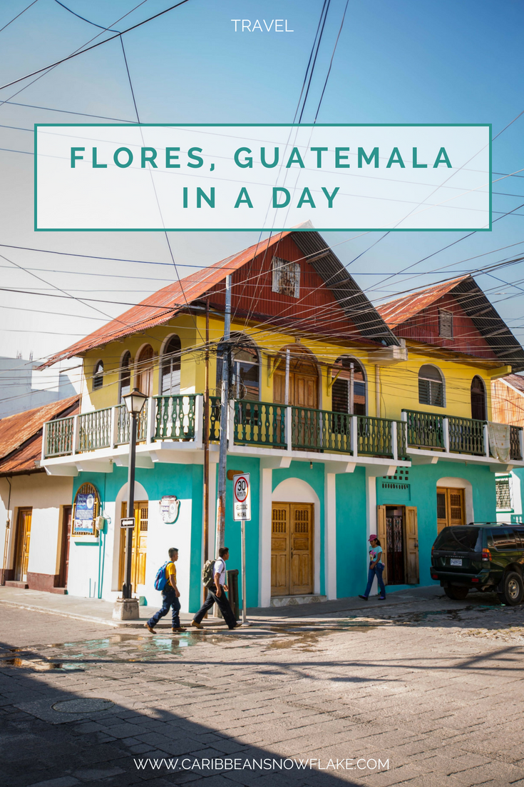 What to do if you have one day in Flores, Guatemala. Full guide on www.caribbeansnowflake.com.png