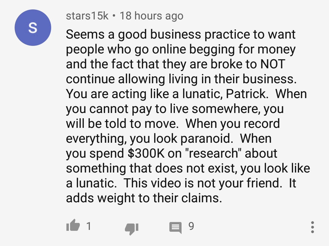 One person speaks up and says Patrick is being evicted because he can't pay rent, and he should accept the consequences and stop nattering on about conspiracies against him personally.