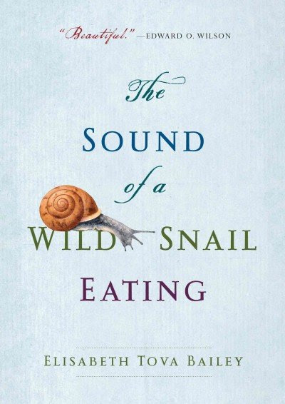 The Sound of a Wild Snail Eating by Elisabeth Tova Bailey - In a work that beautifully demonstrates the rewards of closely observing nature, Elisabeth Bailey shares an inspiring and intimate story of her uncommon encounter with a Neohelix albolabris —a common woodland snail. While an illness keeps her bedridden, Bailey watches a wild snail that has taken up residence on her nightstand. As a result, she discovers the solace and sense of wonder that this mysterious creature brings and comes to a greater under standing of her own confined place in the world. Intrigued by the snail's molluscan anatomy, cryptic defenses, clear decision making, hydraulic locomotion, and mysterious courtship activities, Bailey becomes an astute and amused observer, providing a candid and engaging look into the curious life of this underappreciated small animal.  Told with wit and grace, The Sound of a Wild Snail Eating is a remarkable journey of survival and resilience, showing us how a small part of the natural world illuminates our own human existence and provides an appreciation of what it means to be fully alive. (From Goodreads)