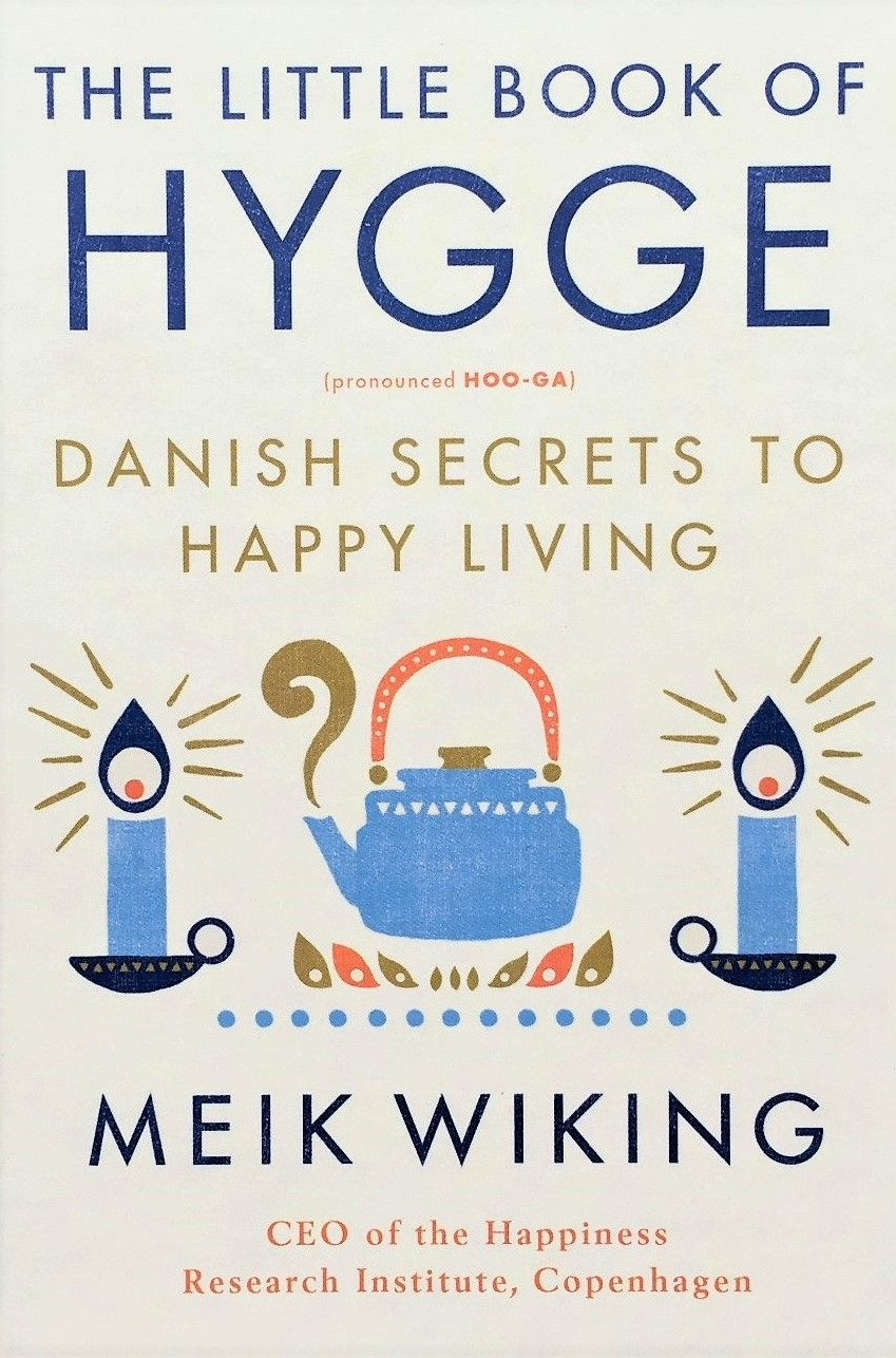The Little Book of Hygge: Danish Secrets to Happy Living by Meik Wiking - Why are Danes the happiest people in the world? The answer, says Meik Wiking, CEO of the Happiness Research Institute in Copenhagen, is Hygge. Loosely translated, Hygge—pronounced Hoo-ga—is a sense of comfort, togetherness, and well-being.