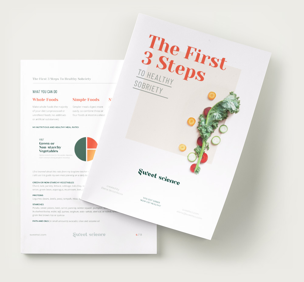 Sweet Science Download a Free copy of The First 3 Steps to Healthy Sobriety by Elena Skroznikova, founder of the Sweet Science wellness program, nutrition counselor, science-based health coach, and addiction survivor.