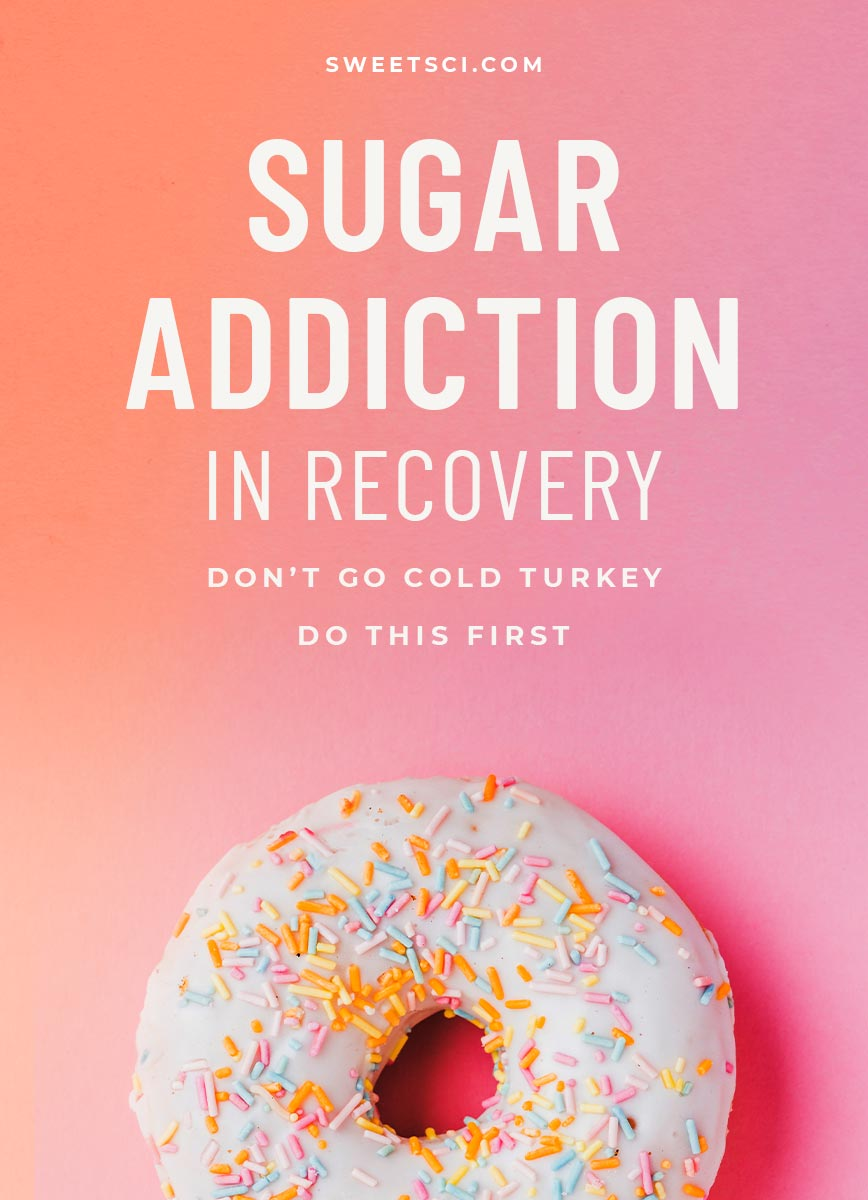 Sweet Science Article Sugar Addiction in Recovery - Don't go cold turkey, do this first! Nutrition and Wellness, Healthy Sobriety with health coach Elena Skroznikova