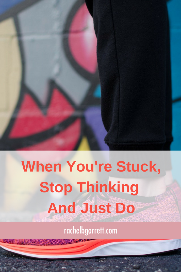 stop thinking, just do, step out of the box