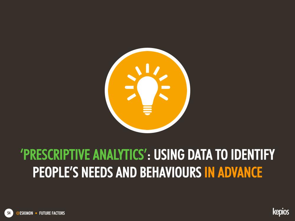Prescriptive analytics: using data to identify people needs and behaviours in advance - Kepios @eskimon