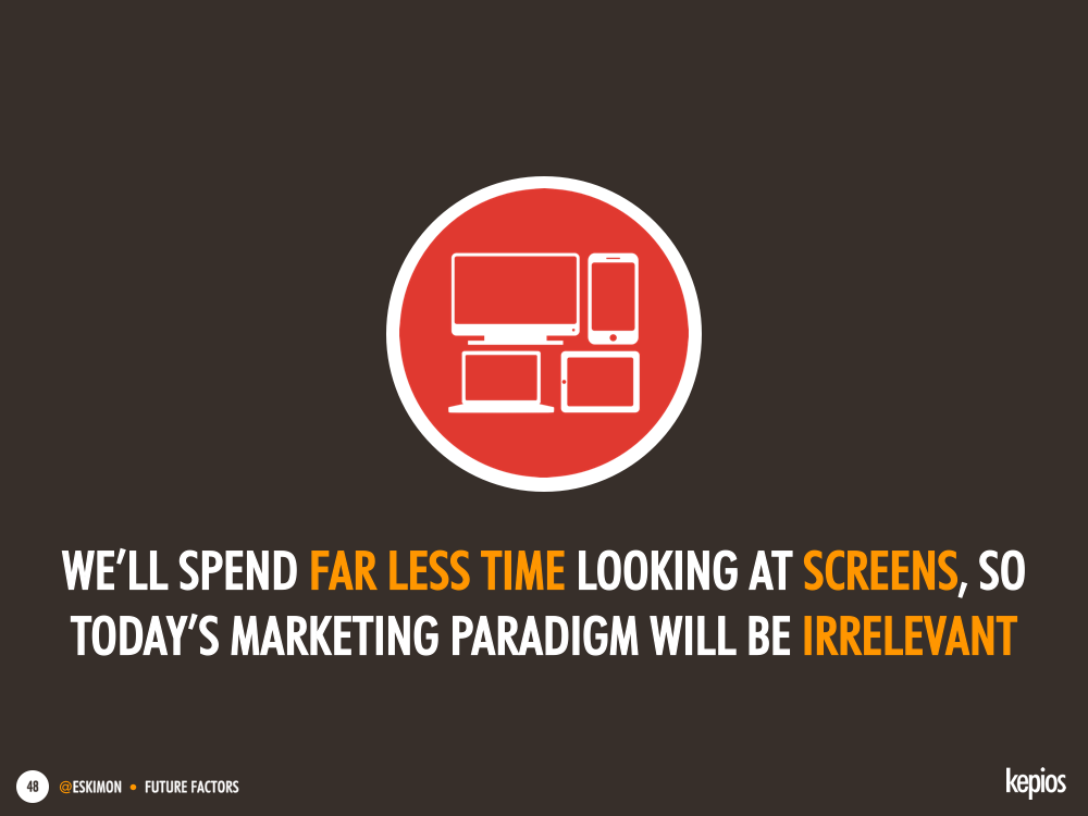 In the future, marketing will rely increasingly less on screens - Kepios @eskimon