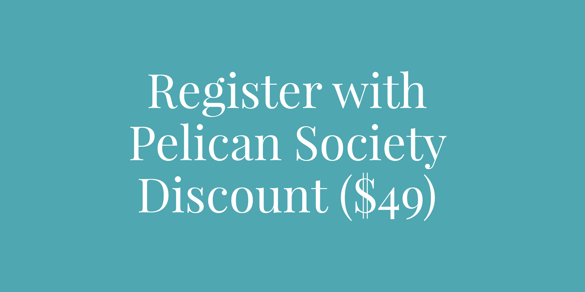 Those enrolled in our membership program, the pelican society, will receive a 50% discount on registration.