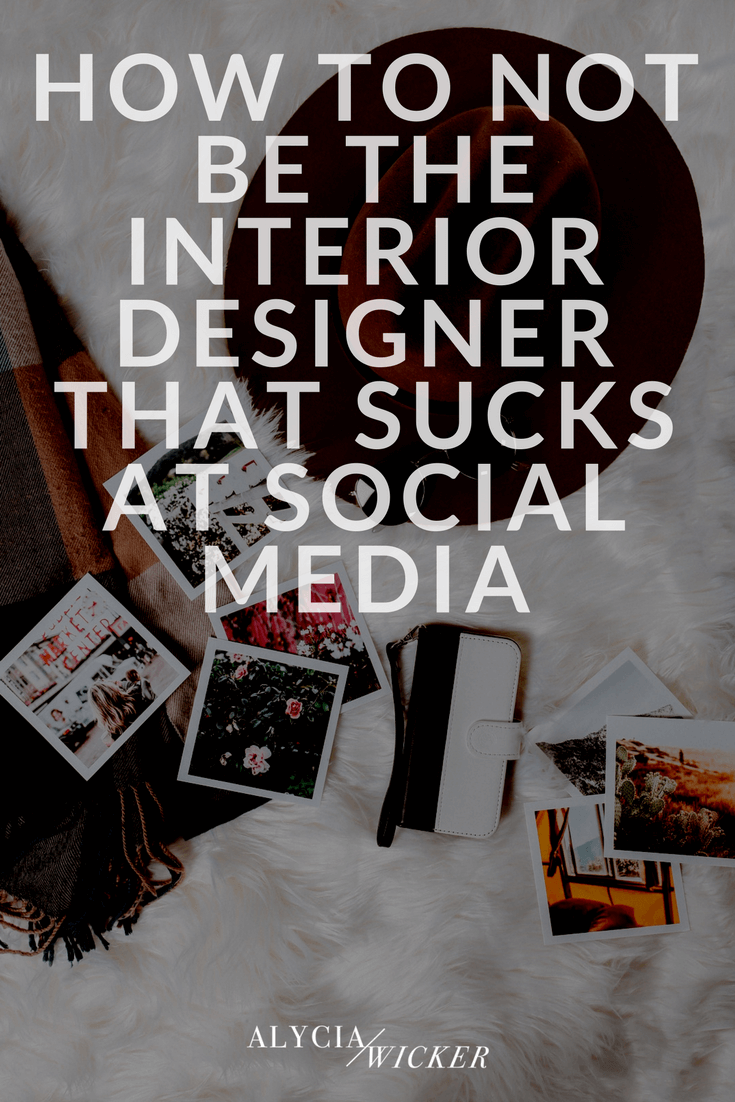how to not be there interior designer that sucks at social media