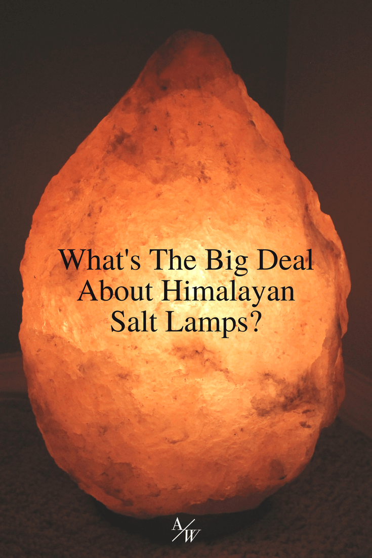 What S The Big Deal About Himalayan Salt Lamps Alycia Wicker