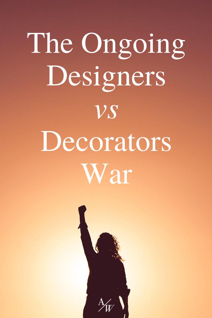 ongoing designers vs decorators war