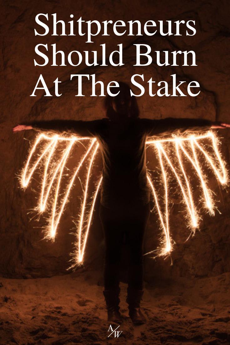 shitpreneurs-should-burn-at-the-stake-.png