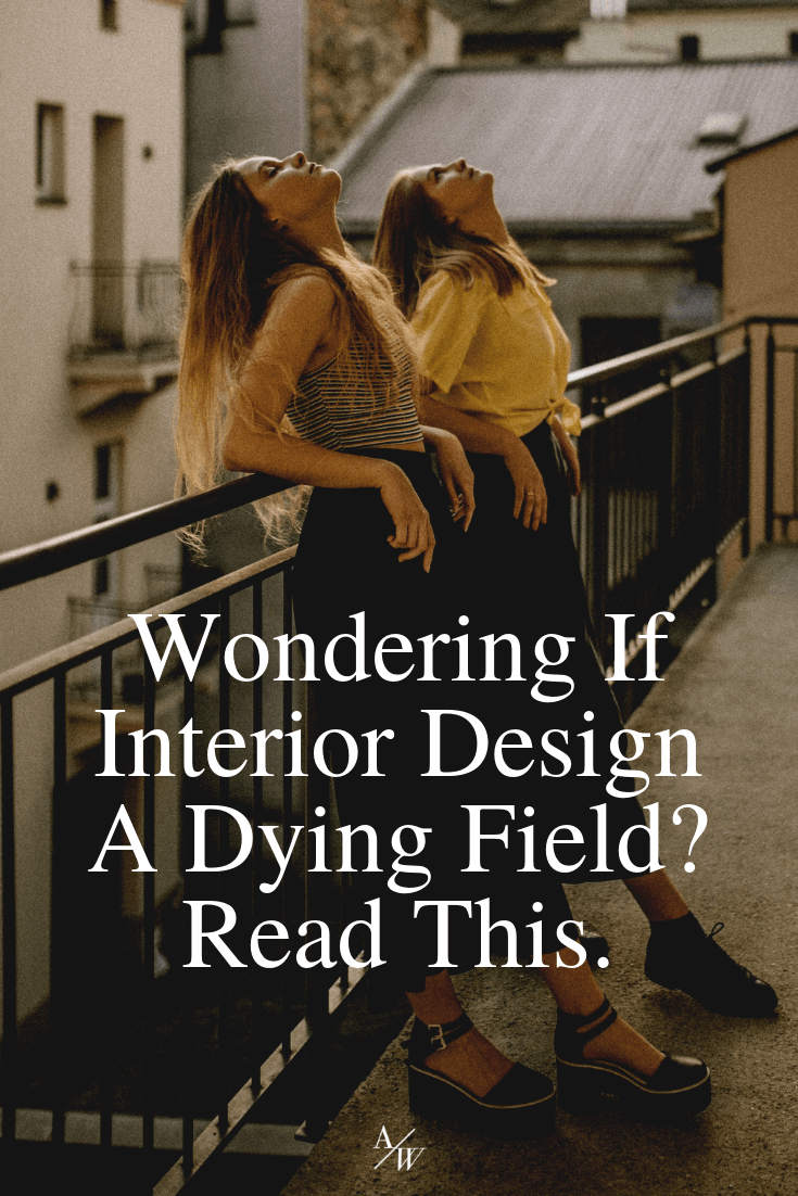 2 girls looking up, text: interior design a dying field