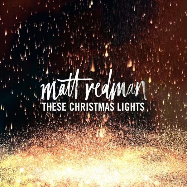 matt-redman-these-christmas-lights.jpg