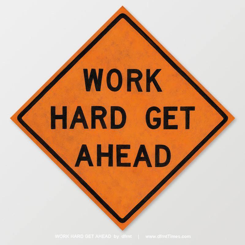 WORK HARD GET AHEAD
