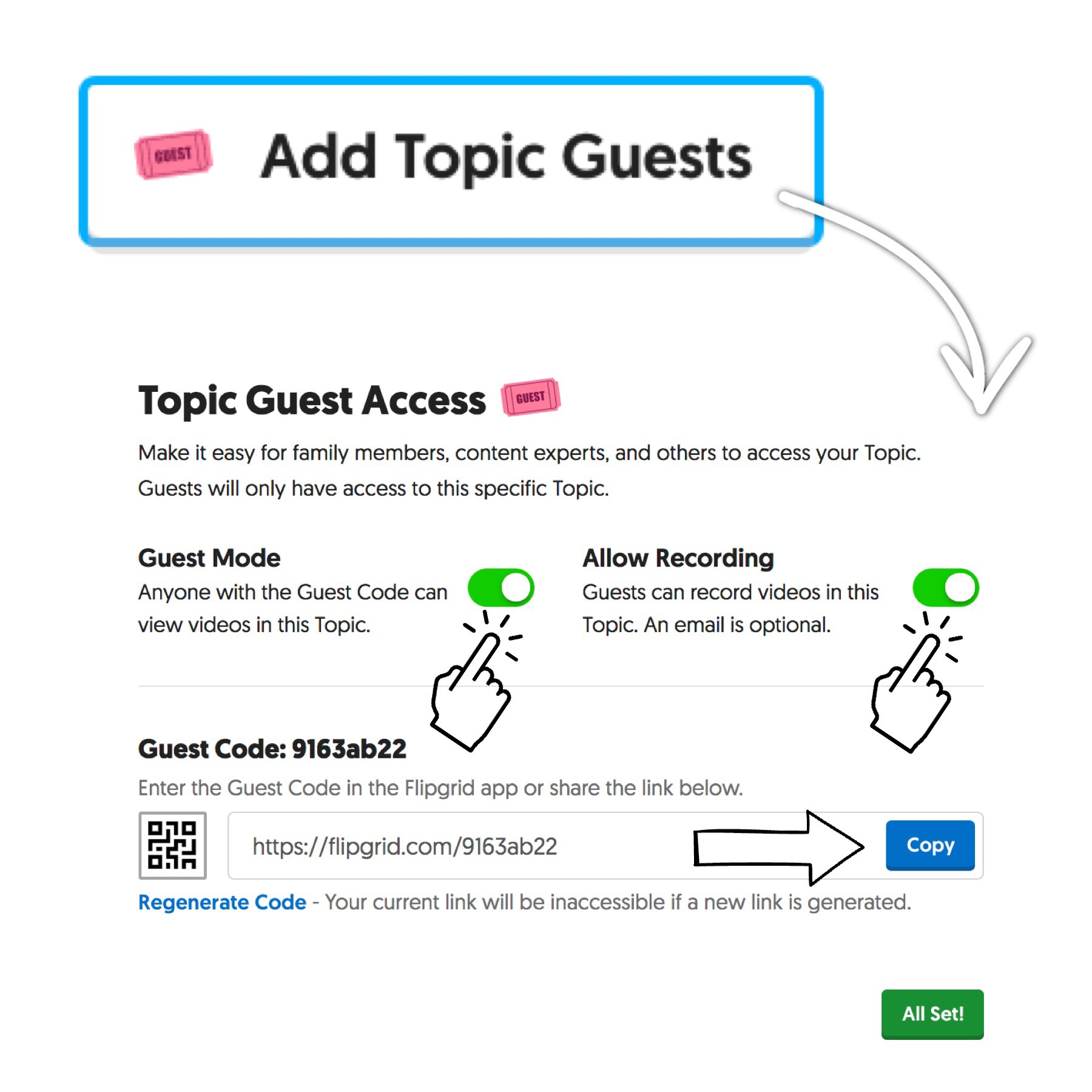 Guest Mode - When logged into your Flipgrid Admin account, create or view the desired Topic.Click on Add Topic Guests and enable Guest Mode.If desired, turn ON the option to Allow Recording.Then share the Guest Code with the folks you are inviting to the Topic.*Note that your Guest Code will be inaccessible if a new link is generated.