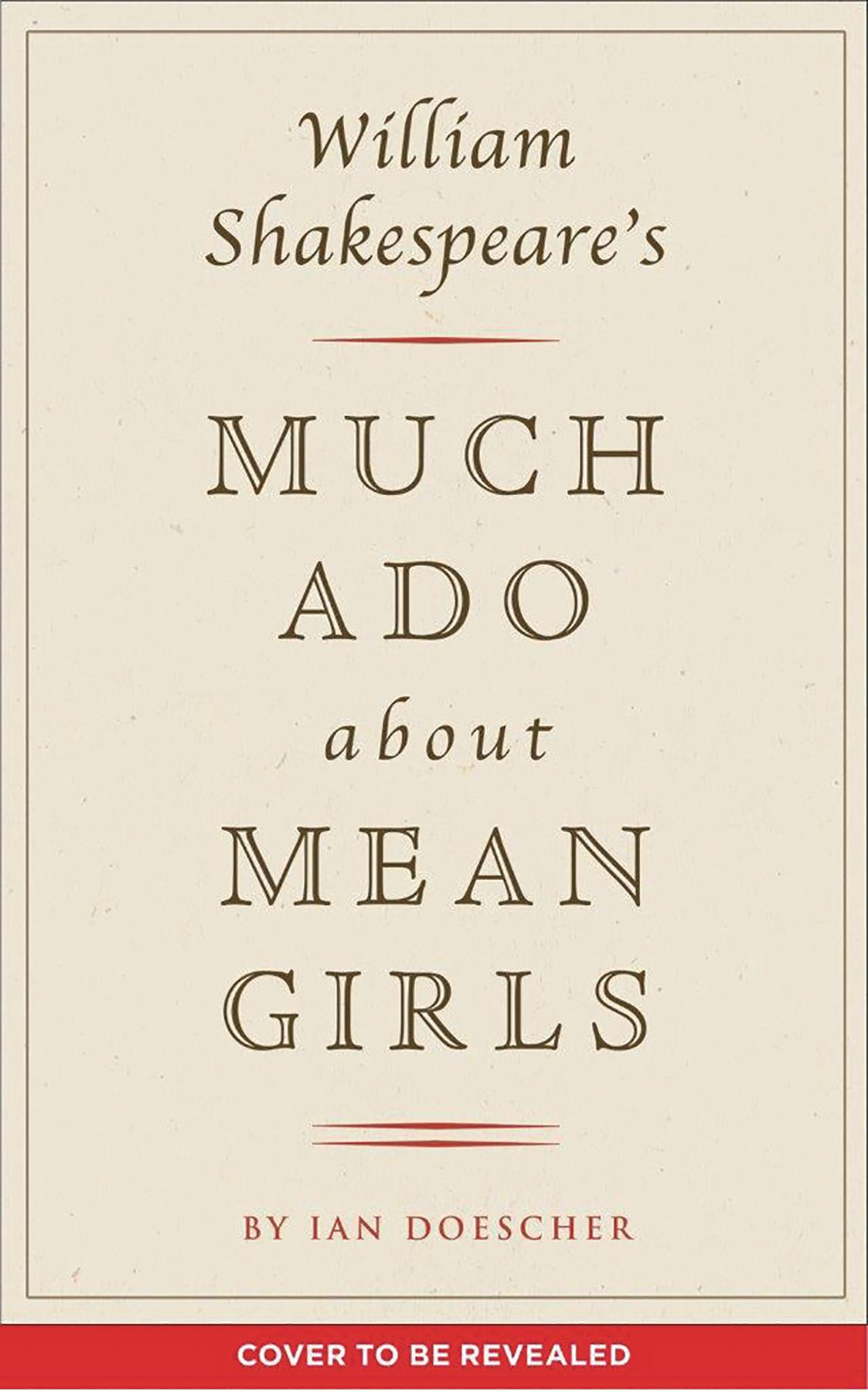 WILLIAM SHAKESPEARE MUCH ADO ABOUT MEAN GIRLS