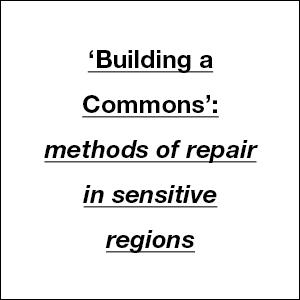 'Building a Commons': methos of repair in sensitive regions