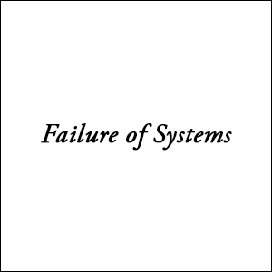 Failure of Systems