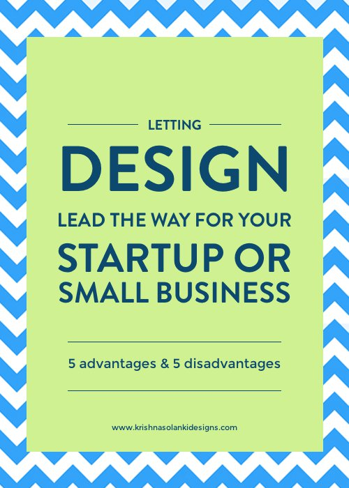 Letting design lead the way for your startup or small business - 5 advantages and 5 disadvantages