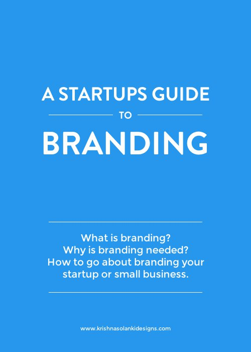 A Startups Guide to Branding - What is branding? Why is branding needed? and How to go about branding your startup or small business.