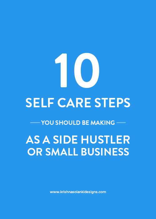 10 Self Care Steps You Should Be Making As a Side Hustler or Small Business Owner