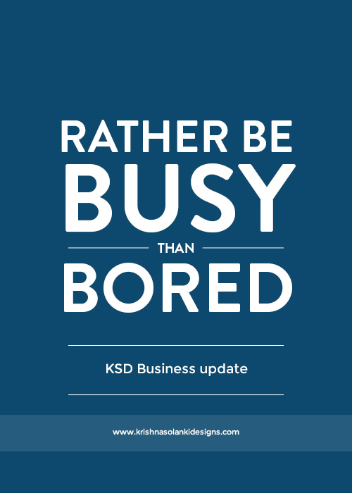 Rather Be Busy Than Bored - KSD Business Update