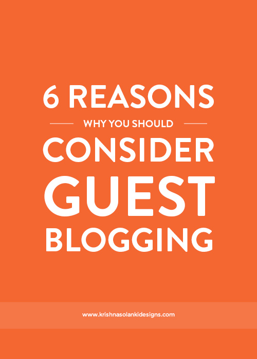 Krishna Solanki Designs - 6 Reasons Why You Should Consider Guest Blogging