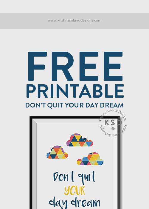 Krishna Solanki Designs - FREE - Don't Quit Your Day Dream - Printable.jpg